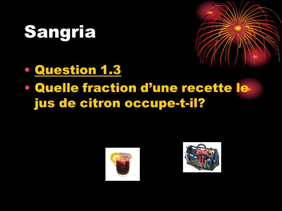 Sangria Question 1.3 Quelle fraction d'une recette le jus de citron occupe-t-il