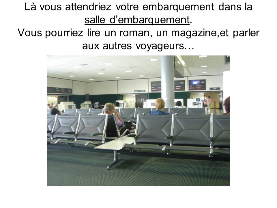 Là vous attendriez votre embarquement dans la salle d'embarquement