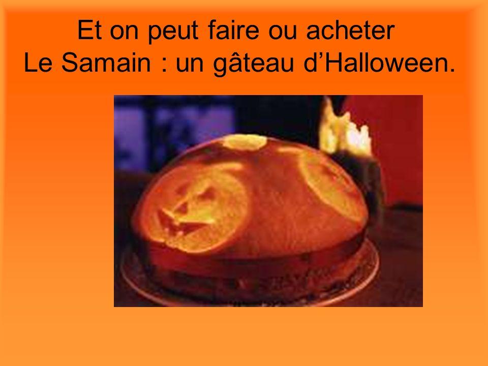 Et on peut faire ou acheter Le Samain : un gâteau d'Halloween.