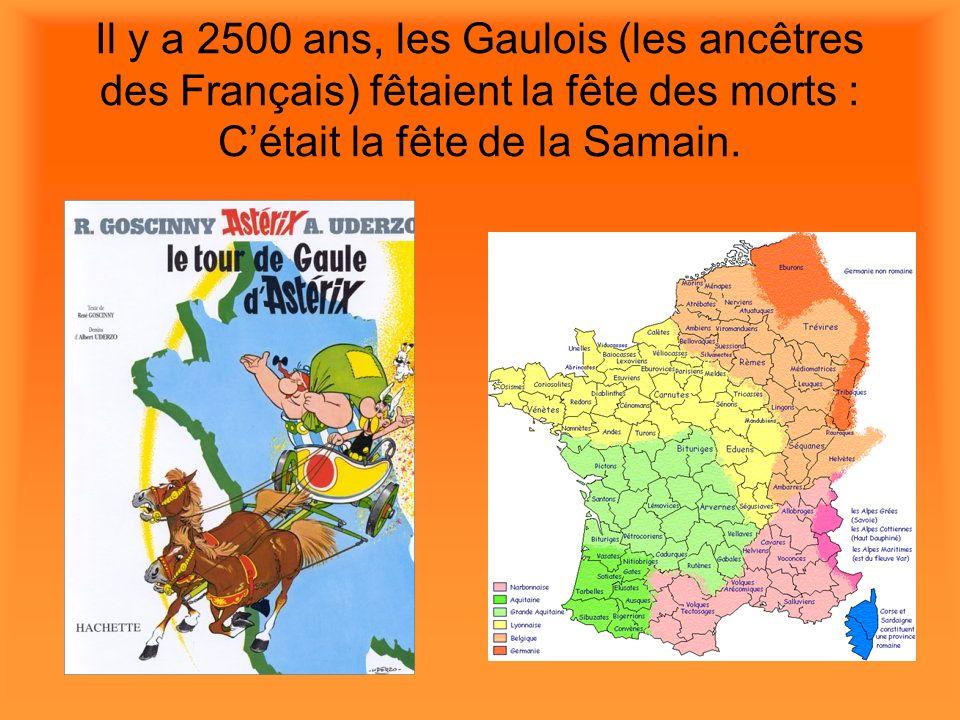 Il y a 2500 ans, les Gaulois (les ancêtres des Français) fêtaient la fête des morts : C'était la fête de la Samain.