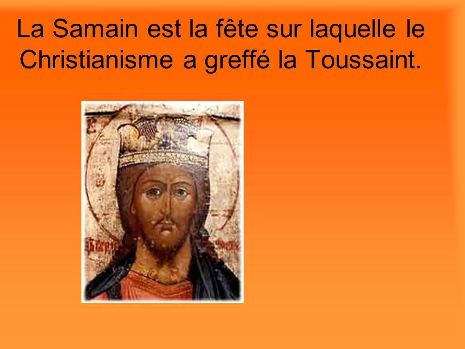 La Samain est la fête sur laquelle le Christianisme a greffé la Toussaint.