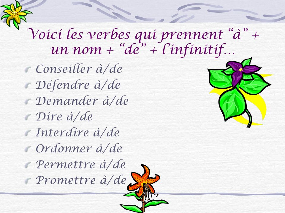 Voici les verbes qui prennent à + un nom + de + l'infinitif…