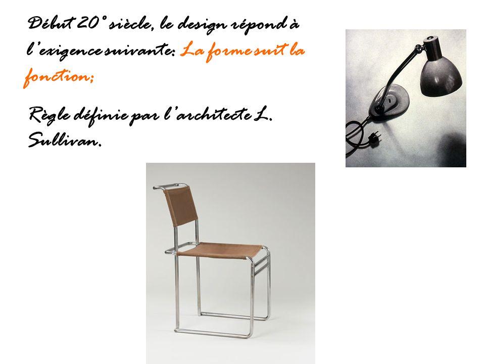 Début 20° siècle, le design répond à l'exigence suivante: La forme suit la fonction;