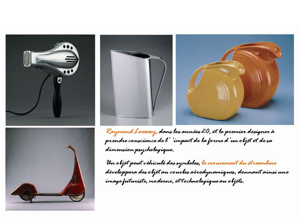 Raymond Loewwy, dans les années 20, et le premier designer à prendre conscience de l' 'impact de la forme d'un objet et de sa dimension psychologique.