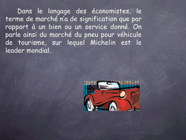 Dans le langage des économistes, le terme de marché n'a de signification que par rapport à un bien ou un service donné.