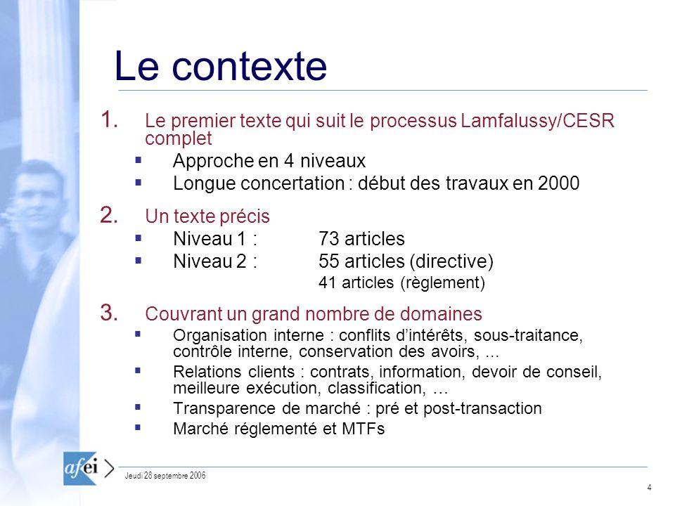 Le contexte Le premier texte qui suit le processus Lamfalussy/CESR complet. Approche en 4 niveaux.