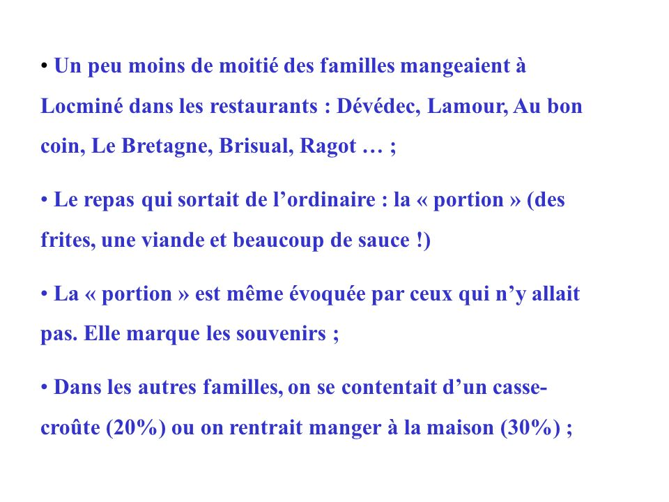Un peu moins de moitié des familles mangeaient à Locminé dans les restaurants : Dévédec, Lamour, Au bon coin, Le Bretagne, Brisual, Ragot … ;