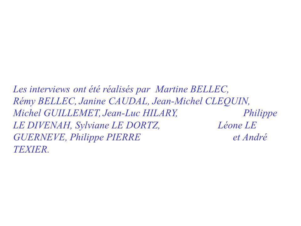 Les interviews ont été réalisés par Martine BELLEC, Rémy BELLEC, Janine CAUDAL, Jean-Michel CLEQUIN, Michel GUILLEMET, Jean-Luc HILARY, Philippe LE DIVENAH, Sylviane LE DORTZ, Léone LE GUERNEVE, Philippe PIERRE et André TEXIER.