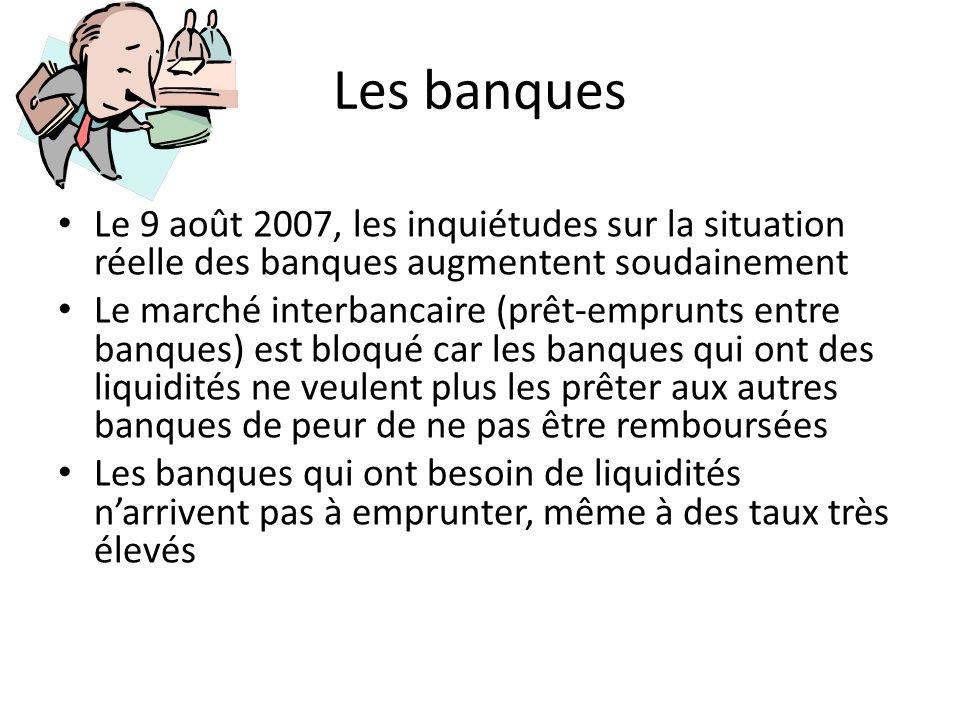 Les banques Le 9 août 2007, les inquiétudes sur la situation réelle des banques augmentent soudainement.