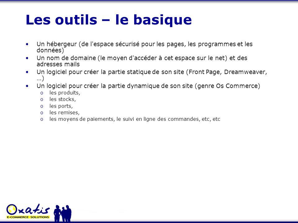Les outils – le basiqueUn hébergeur (de l espace sécurisé pour les pages, les programmes et les données)