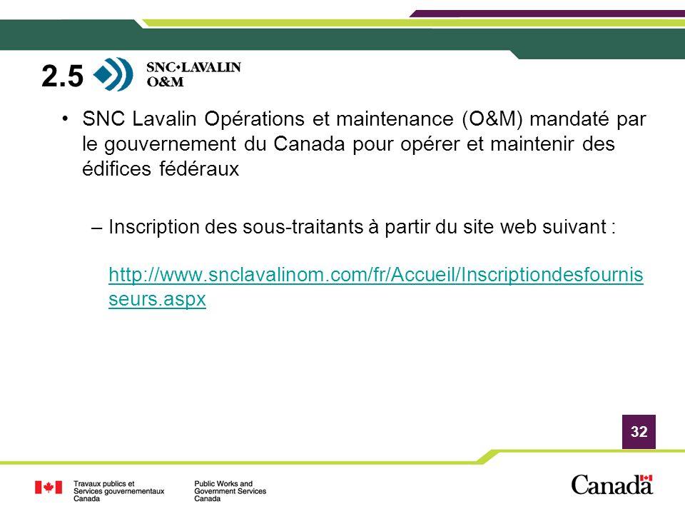 2.5 SNC Lavalin Opérations et maintenance (O&M) mandaté par le gouvernement du Canada pour opérer et maintenir des édifices fédéraux.