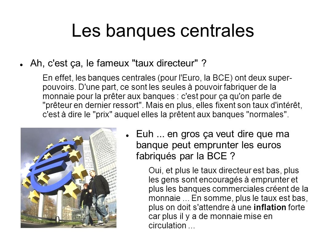 Les banques centrales Ah, c est ça, le fameux taux directeur