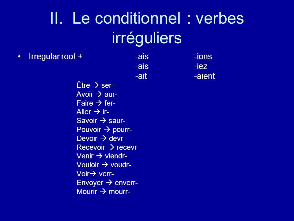 II. Le conditionnel : verbes irréguliers