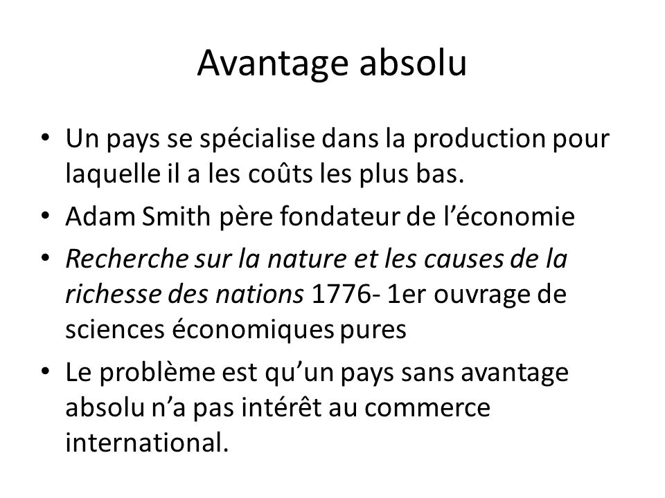 Avantage absolu Un pays se spécialise dans la production pour laquelle il a les coûts les plus bas.