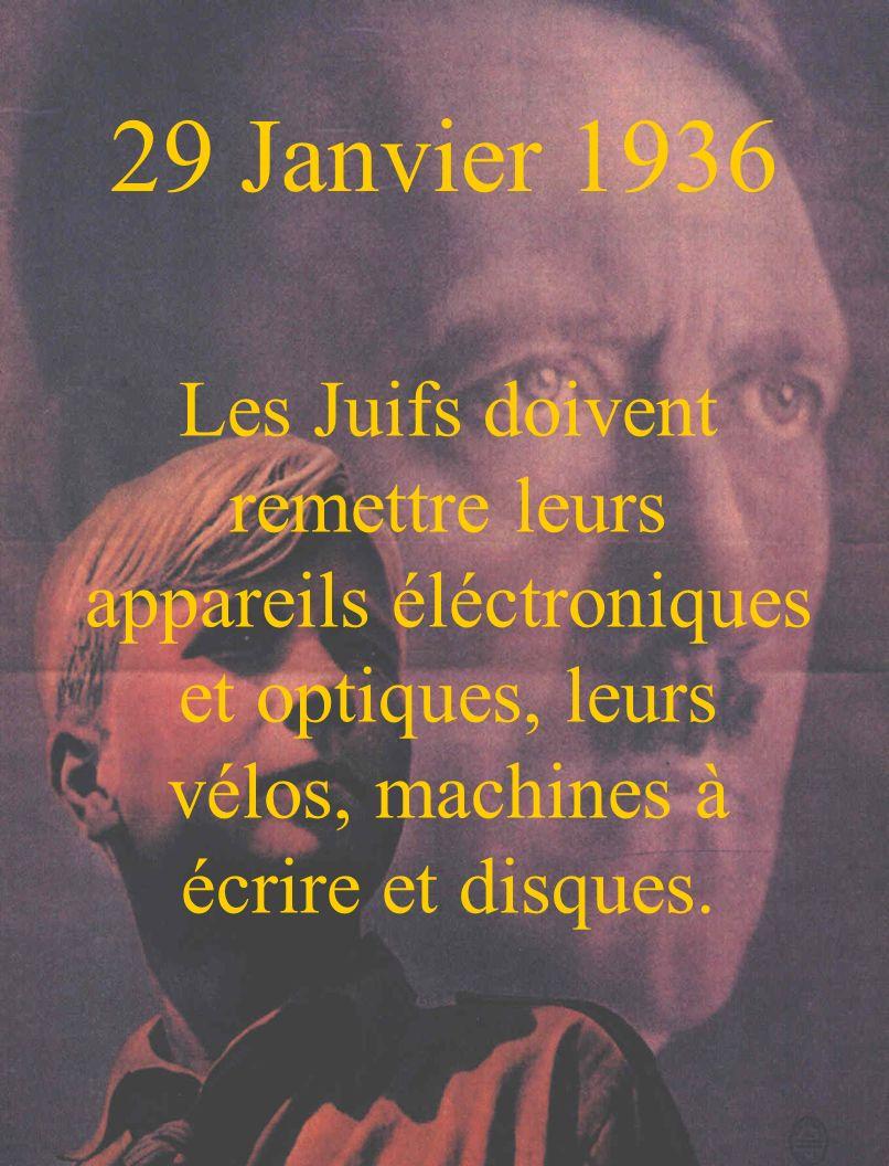 29 Janvier 1936 Les Juifs doivent remettre leurs appareils éléctroniques et optiques, leurs vélos, machines à écrire et disques.