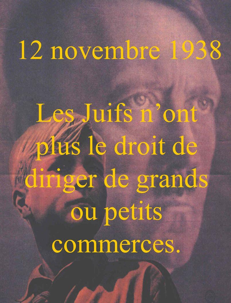 12 novembre 1938 Les Juifs n'ont plus le droit de diriger de grands ou petits commerces.