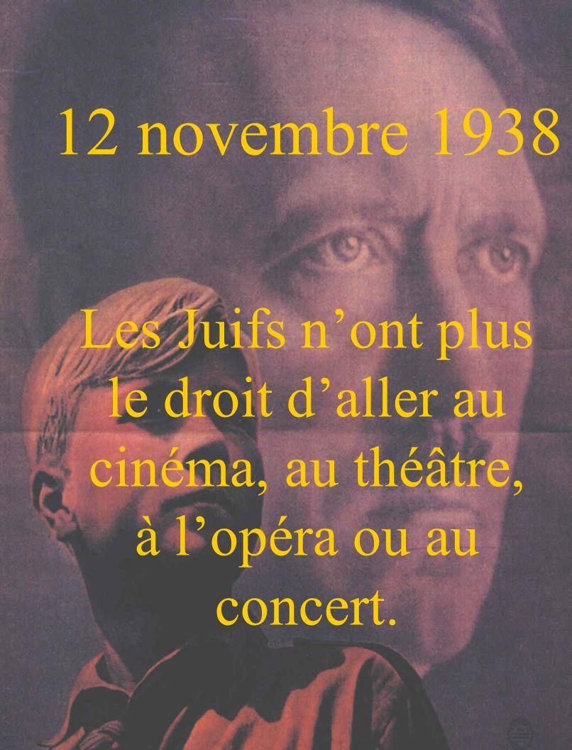 12 novembre 1938 Les Juifs n'ont plus le droit d'aller au cinéma, au théâtre, à l'opéra ou au concert.