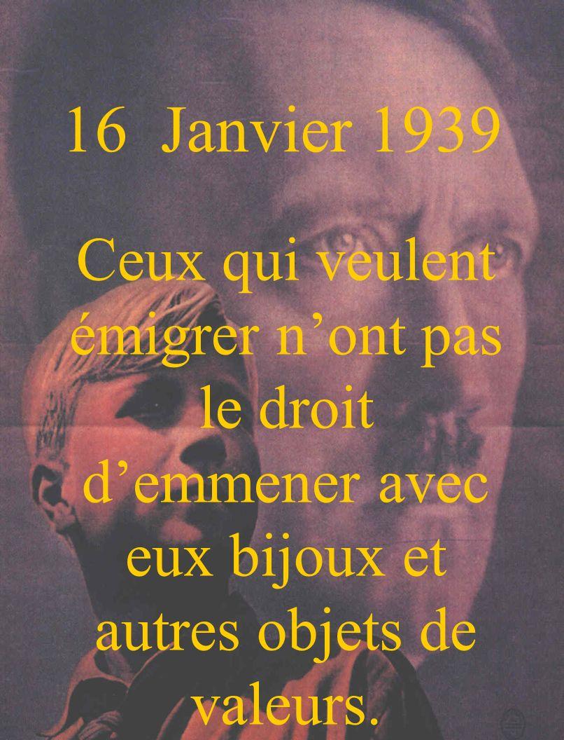 16 Janvier 1939 Ceux qui veulent émigrer n'ont pas le droit d'emmener avec eux bijoux et autres objets de valeurs.