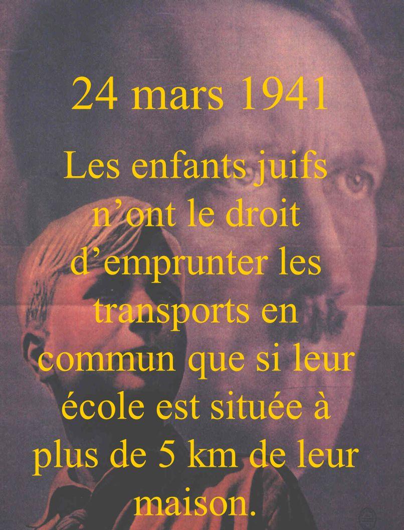 24 mars 1941 Les enfants juifs n'ont le droit d'emprunter les transports en commun que si leur école est située à plus de 5 km de leur maison.