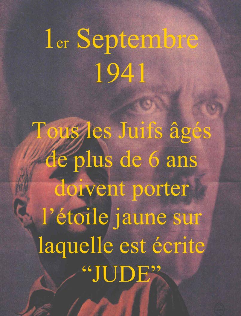 1er Septembre 1941 Tous les Juifs âgés de plus de 6 ans doivent porter l'étoile jaune sur laquelle est écrite JUDE