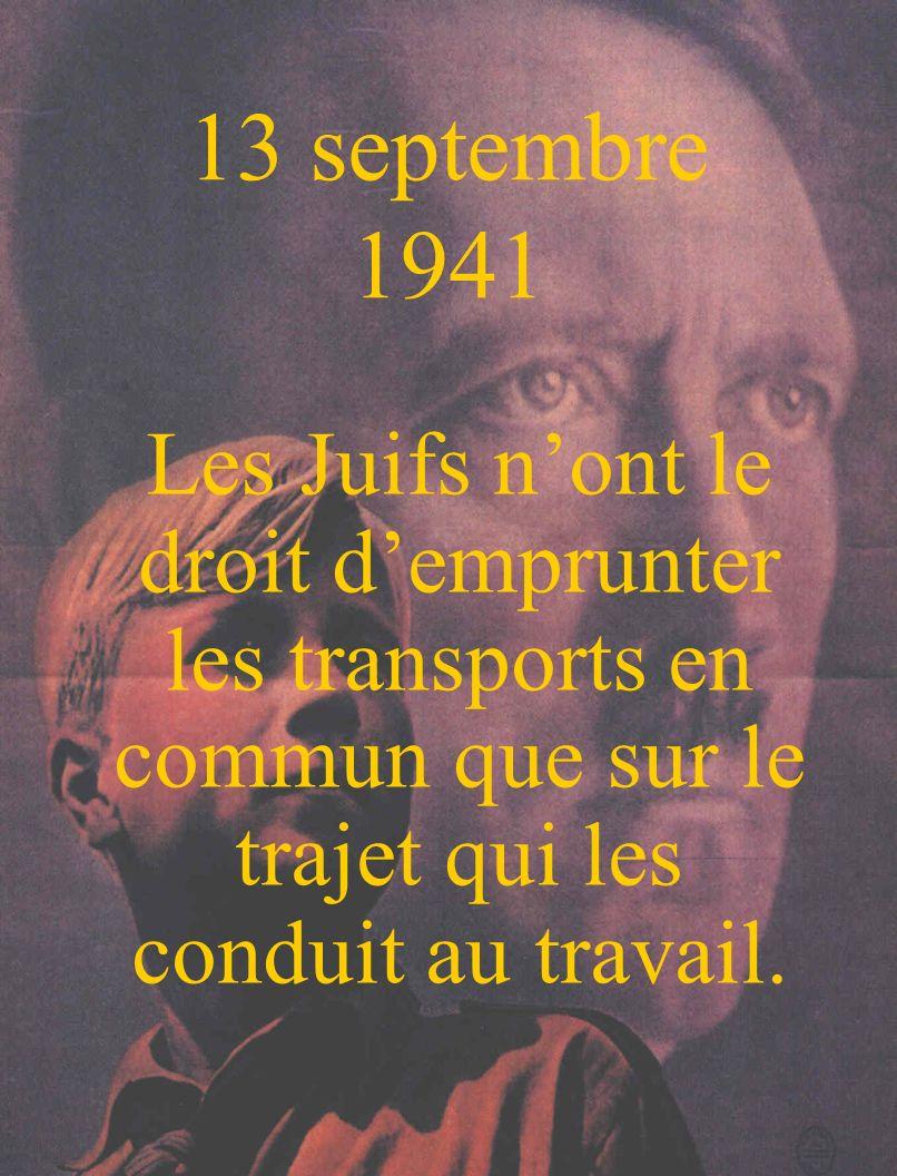 13 septembre 1941 Les Juifs n'ont le droit d'emprunter les transports en commun que sur le trajet qui les conduit au travail.