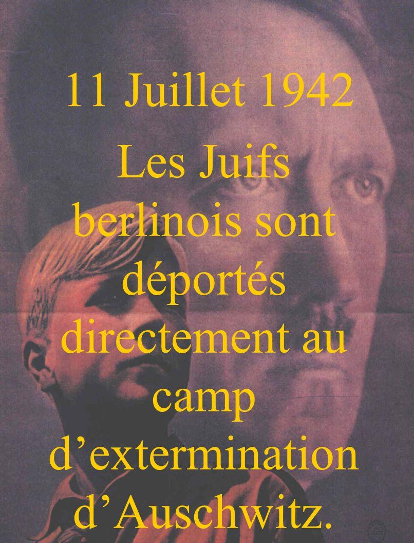 11 Juillet 1942 Les Juifs berlinois sont déportés directement au camp d'extermination d'Auschwitz.