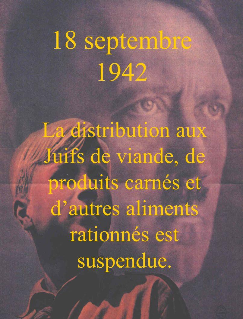 18 septembre 1942 La distribution aux Juifs de viande, de produits carnés et d'autres aliments rationnés est suspendue.