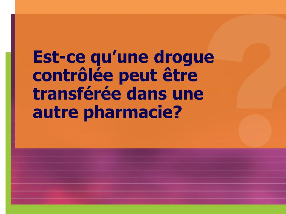 Est-ce qu'une drogue contrôlée peut être transférée dans une autre pharmacie