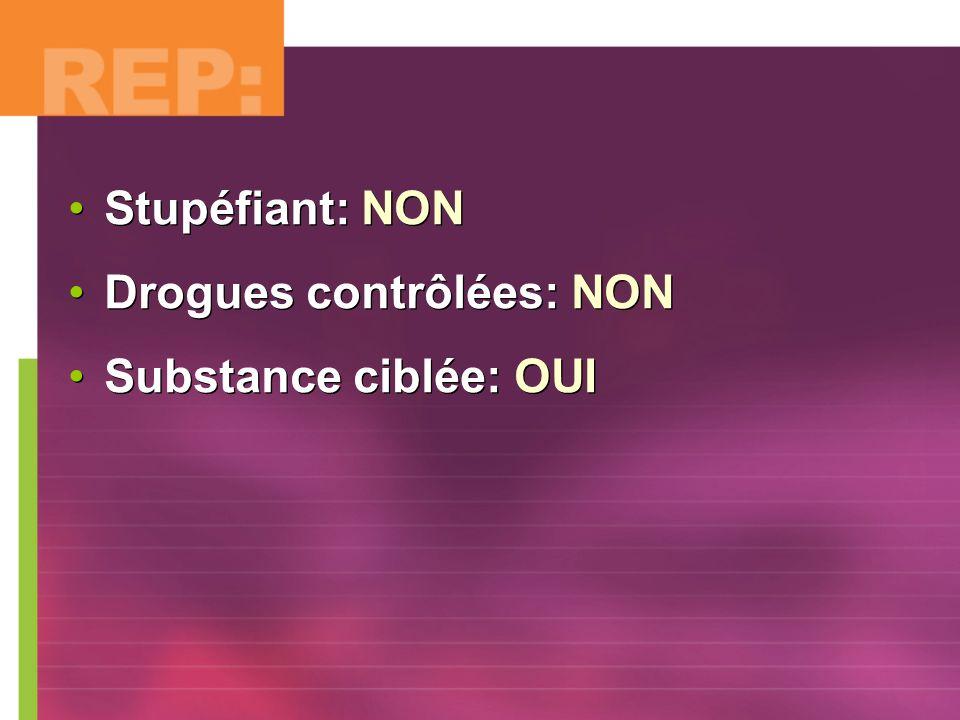 Stupéfiant: NON Drogues contrôlées: NON Substance ciblée: OUI