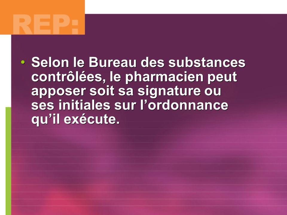 Selon le Bureau des substances contrôlées, le pharmacien peut apposer soit sa signature ou ses initiales sur l'ordonnance qu'il exécute.