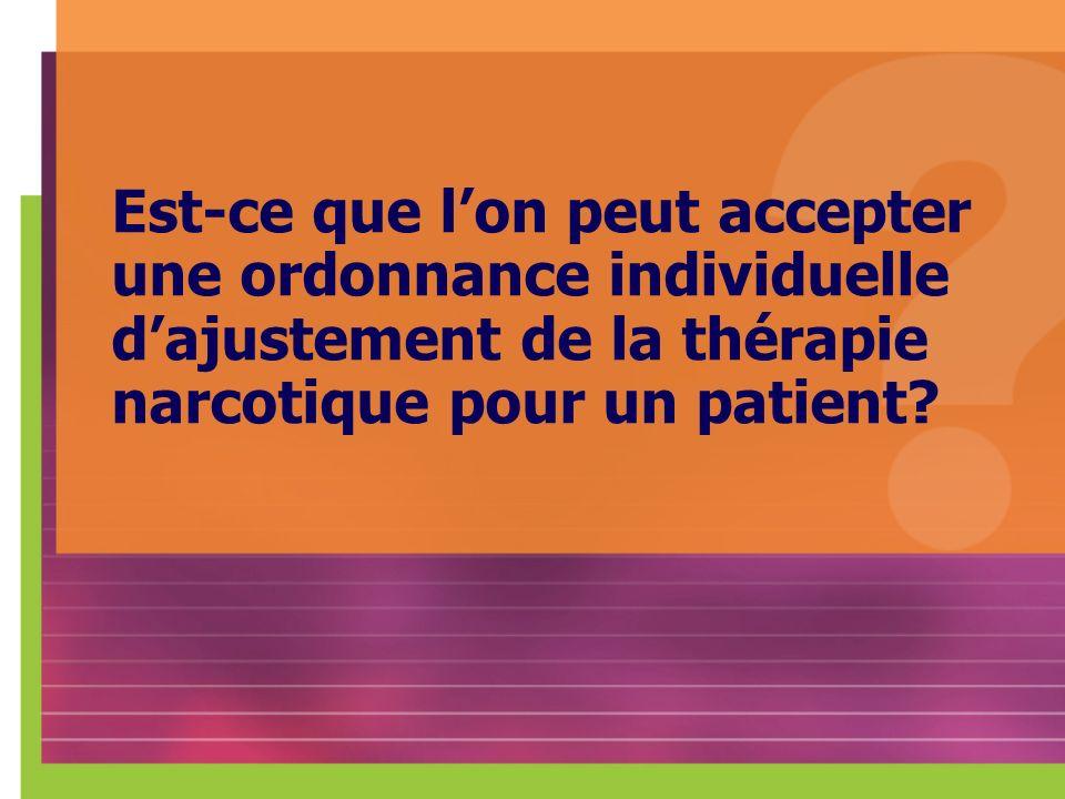 Est-ce que l'on peut accepter une ordonnance individuelle d'ajustement de la thérapie narcotique pour un patient