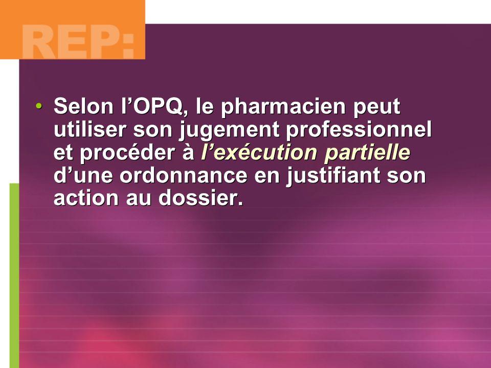Selon l'OPQ, le pharmacien peut utiliser son jugement professionnel et procéder à l'exécution partielle d'une ordonnance en justifiant son action au dossier.
