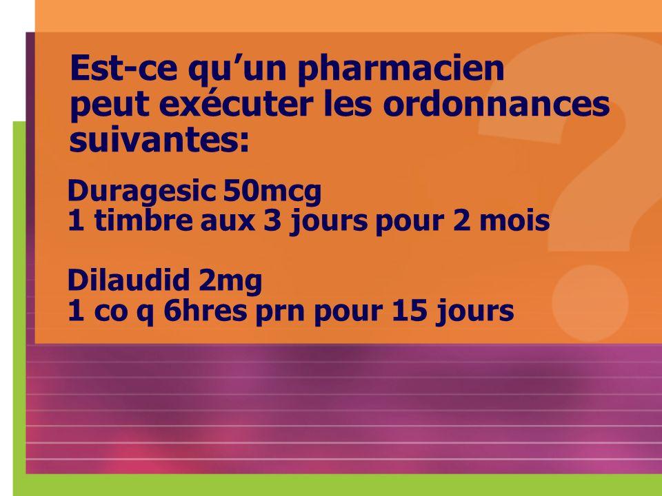 Est-ce qu'un pharmacien peut exécuter les ordonnances suivantes: