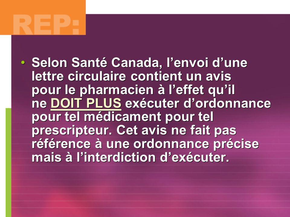 Selon Santé Canada, l'envoi d'une lettre circulaire contient un avis pour le pharmacien à l'effet qu'il ne DOIT PLUS exécuter d'ordonnance pour tel médicament pour tel prescripteur.