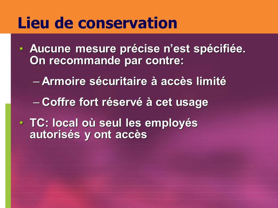 Lieu de conservation Aucune mesure précise n'est spécifiée. On recommande par contre: Armoire sécuritaire à accès limité.