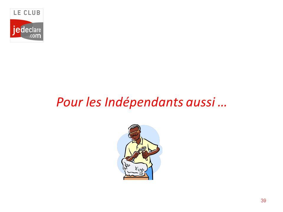 Pour les Indépendants aussi …