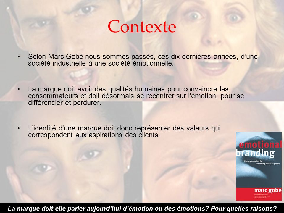 Contexte Selon Marc Gobé nous sommes passés, ces dix dernières années, d'une société industrielle à une société émotionnelle.