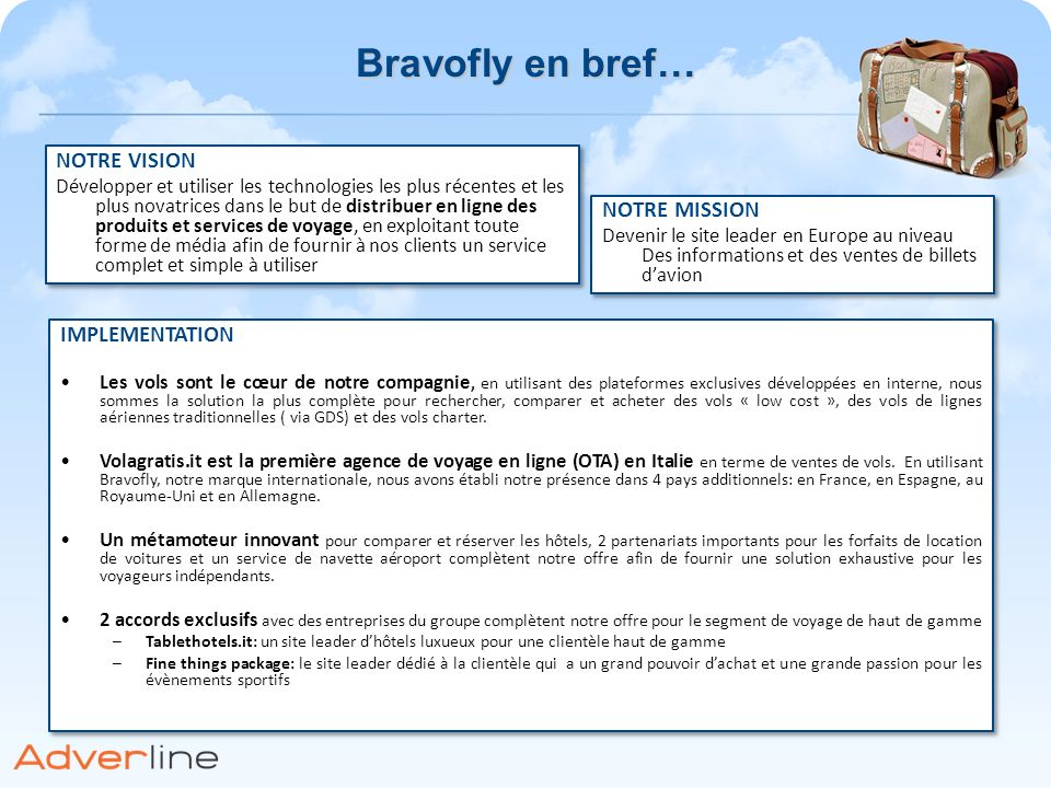 Bravofly en bref… NOTRE VISION NOTRE MISSION IMPLEMENTATION