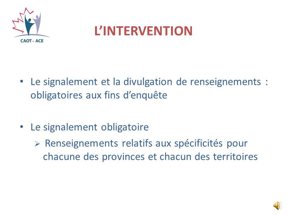 L'INTERVENTION Le signalement et la divulgation de renseignements : obligatoires aux fins d'enquête.