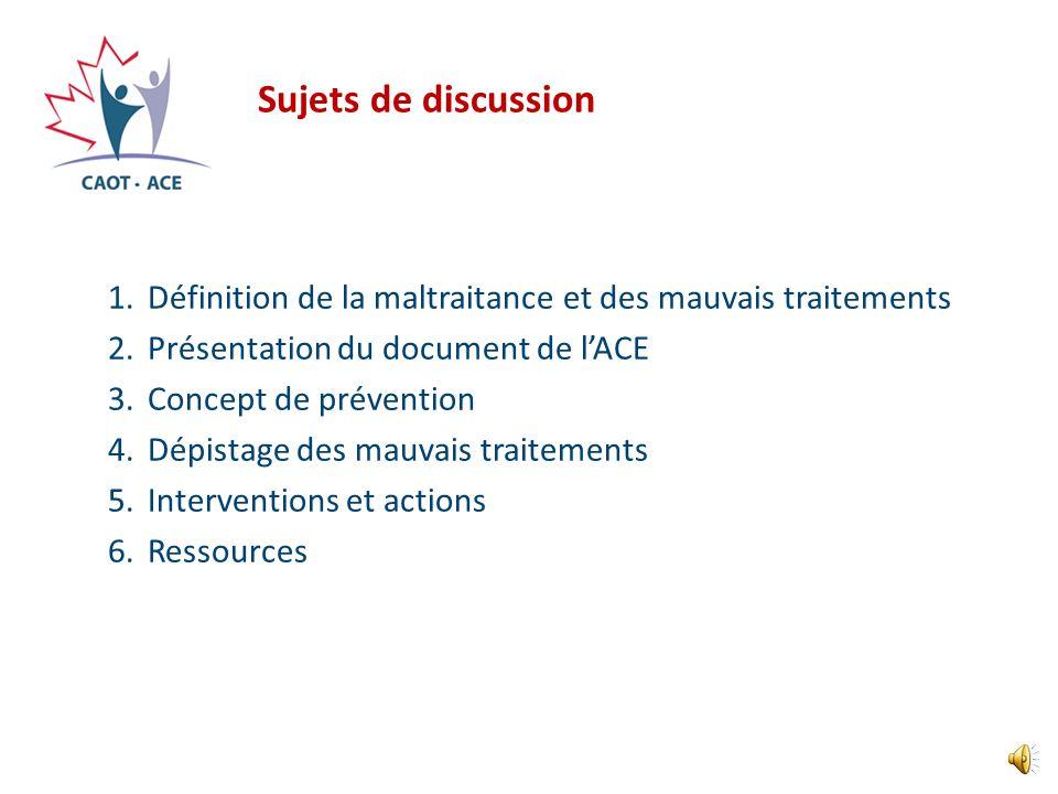 Sujets de discussion Définition de la maltraitance et des mauvais traitements. Présentation du document de l'ACE.