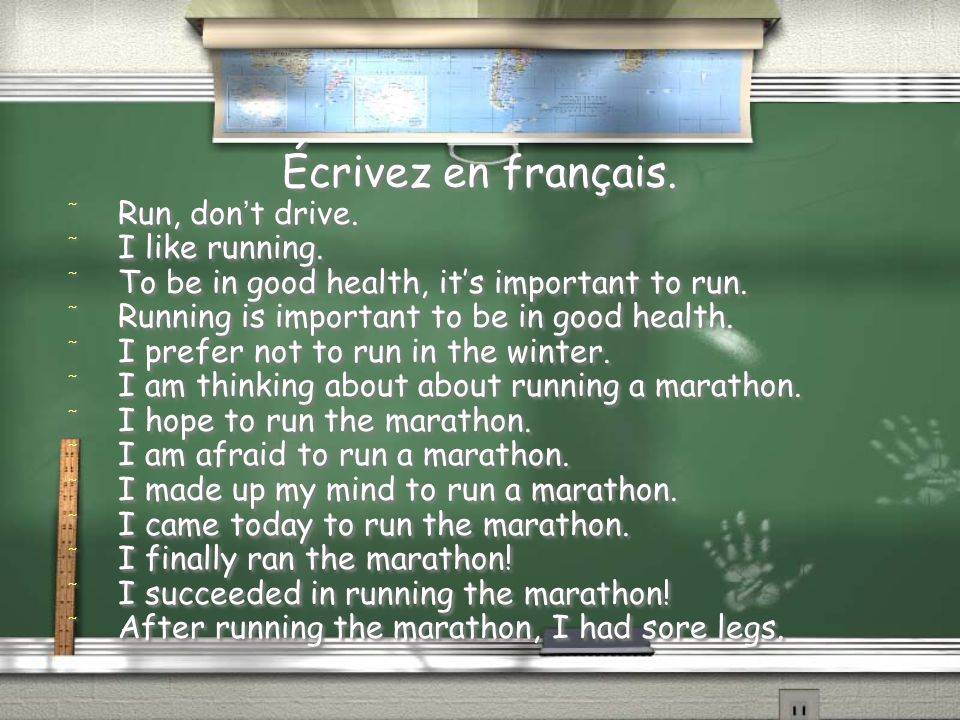 Écrivez en français. Run, don't drive. I like running.