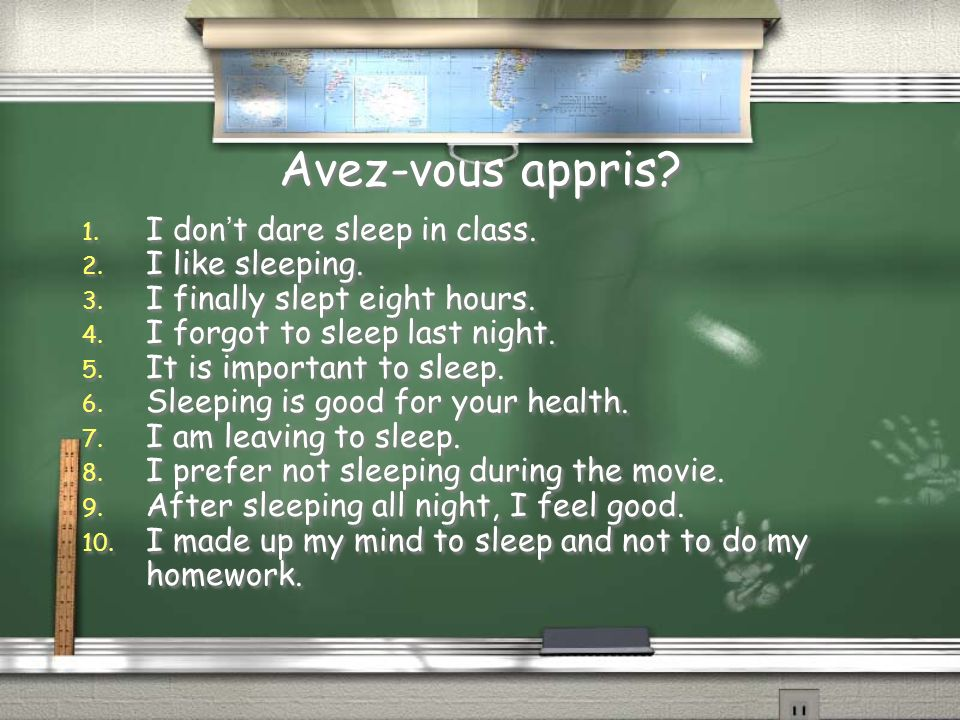 Avez-vous appris I don't dare sleep in class. I like sleeping.