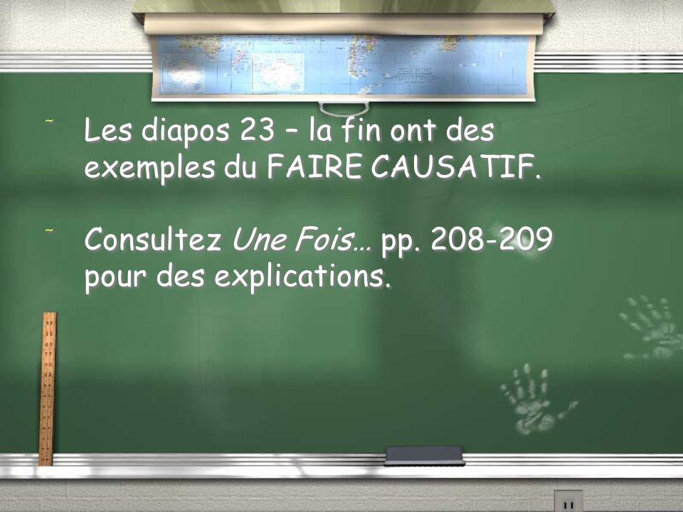 Les diapos 23 – la fin ont des exemples du FAIRE CAUSATIF.