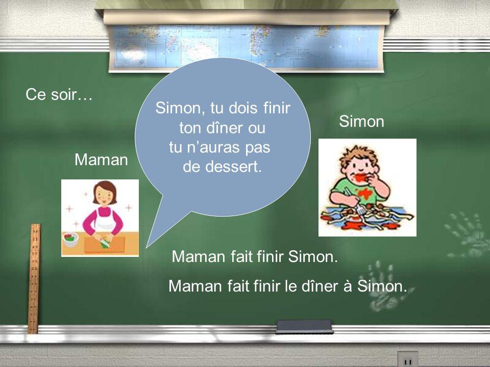 Simon, tu dois finir ton dîner ou. tu n'auras pas. de dessert. Ce soir… Simon. Maman. Maman fait finir Simon.