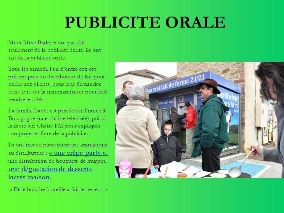 PUBLICITE ORALE Mr et Mme Badet n'ont pas fait seulement de la publicité écrite, ils ont fait de la publicité orale.