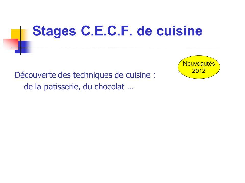 Stages C.E.C.F. de cuisine Découverte des techniques de cuisine :