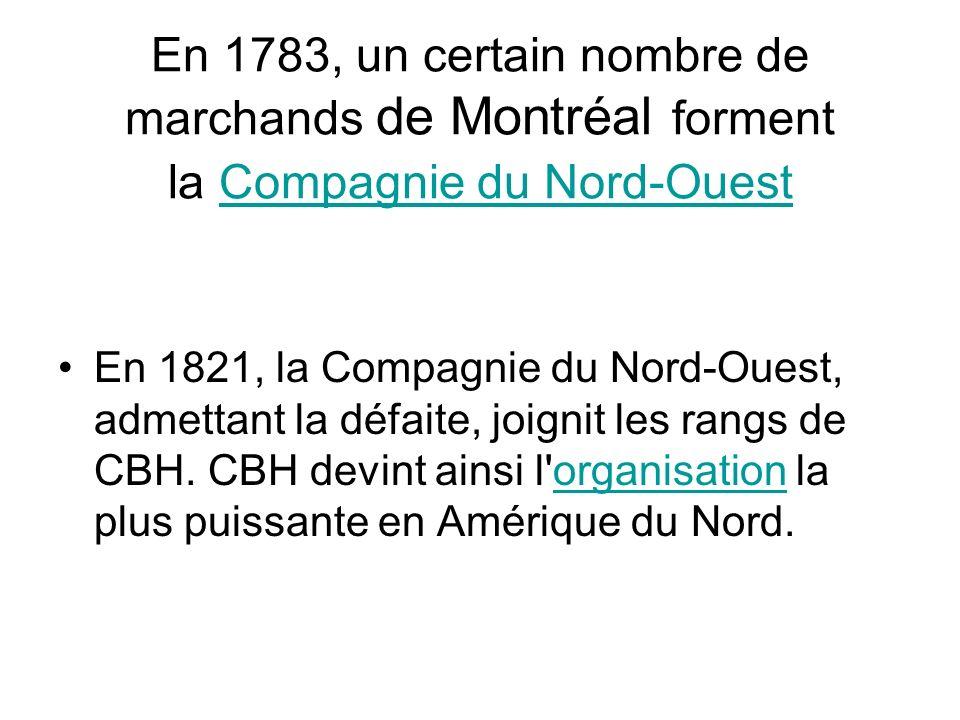 En 1783, un certain nombre de marchands de Montréal forment la Compagnie du Nord-Ouest