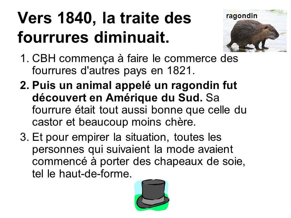 Vers 1840, la traite des fourrures diminuait.