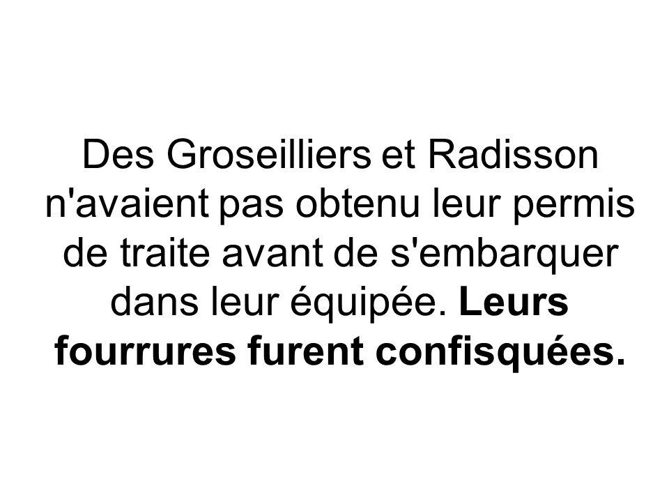 Des Groseilliers et Radisson n avaient pas obtenu leur permis de traite avant de s embarquer dans leur équipée.