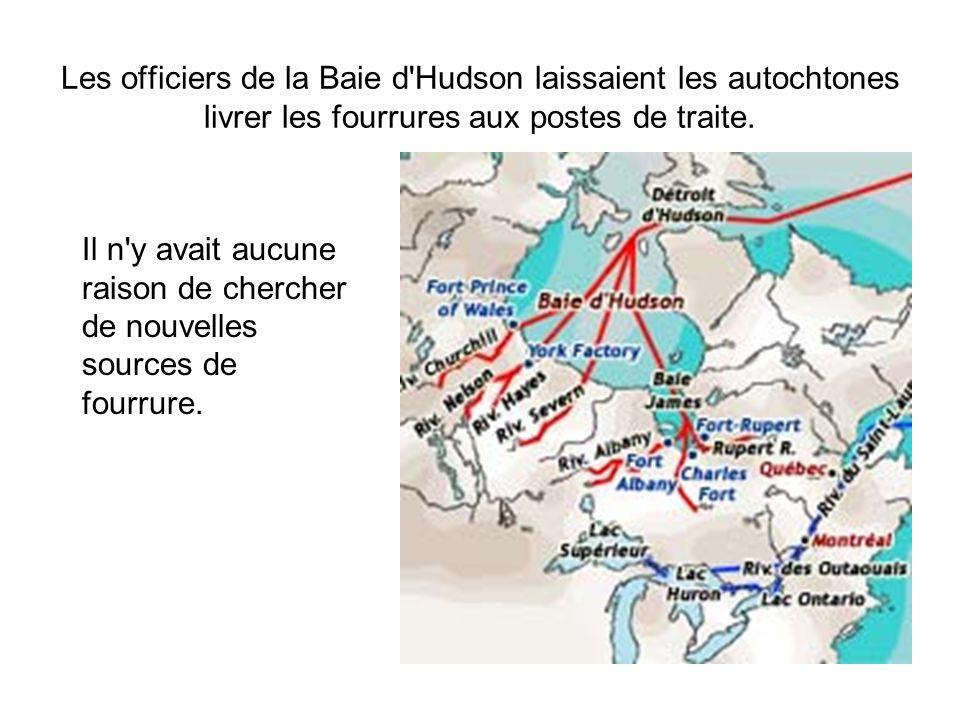 Les officiers de la Baie d Hudson laissaient les autochtones livrer les fourrures aux postes de traite.